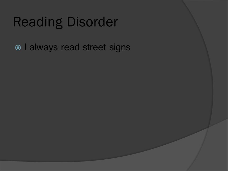 Reading Disorder  I always read street signs
