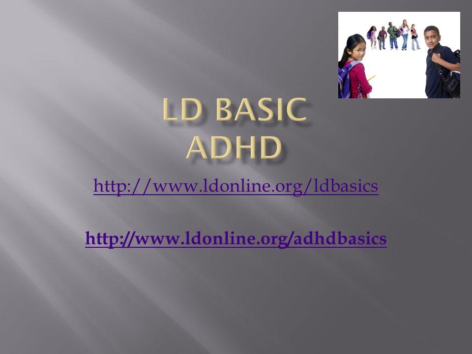 http://www.ldonline.org/ldbasics http://www.ldonline.org/adhdbasics