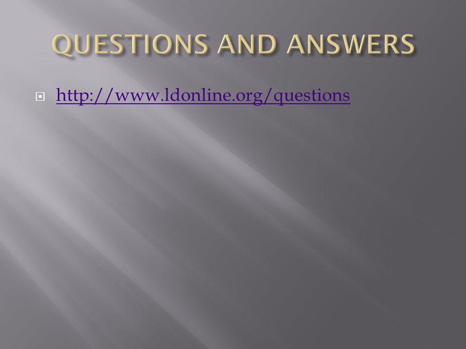  http://www.ldonline.org/questions http://www.ldonline.org/questions
