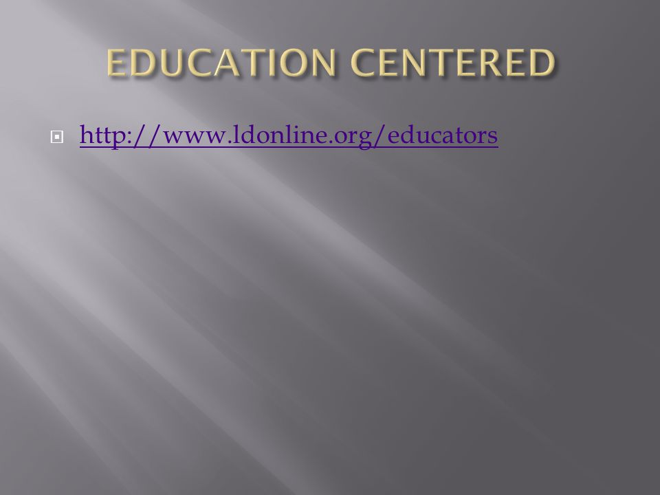  http://www.ldonline.org/educators http://www.ldonline.org/educators