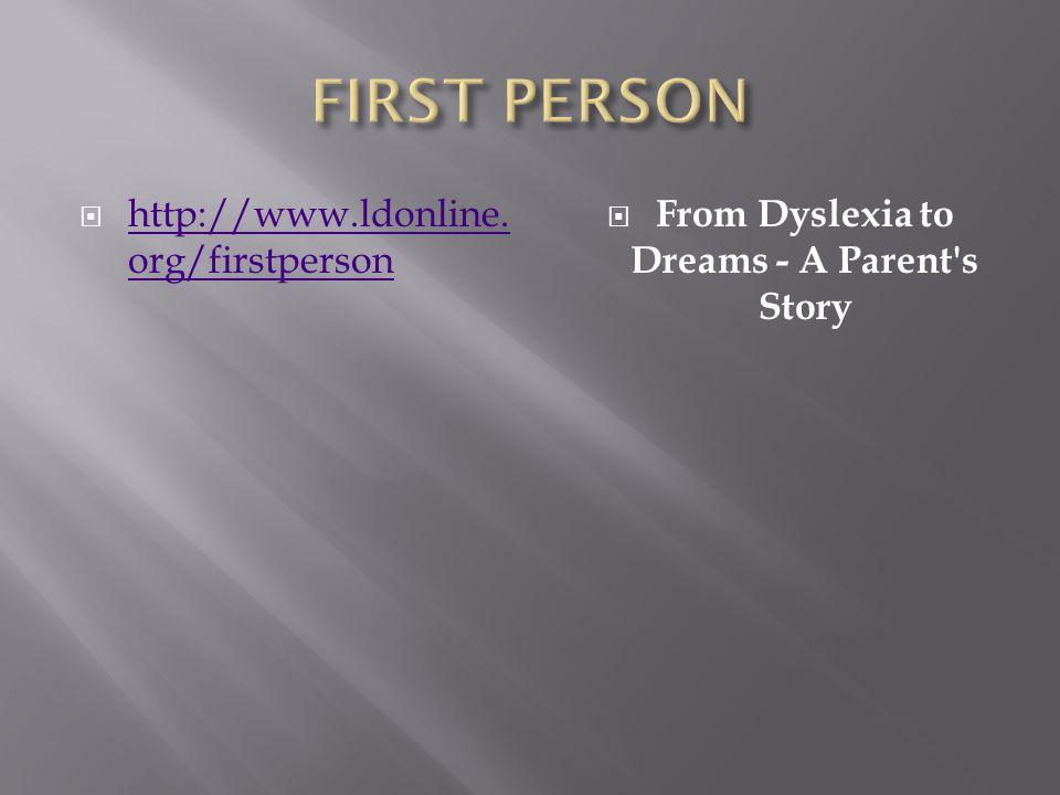 http://www.ldonline. org/firstperson http://www.ldonline. org/firstperson  From Dyslexia to Dreams - A Parent's Story