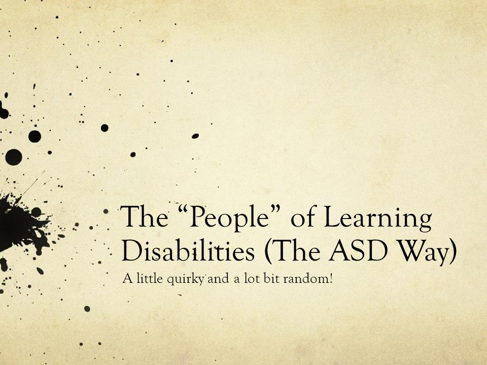 The People of Learning Disabilities (The ASD Way) A little quirky and a lot bit random!