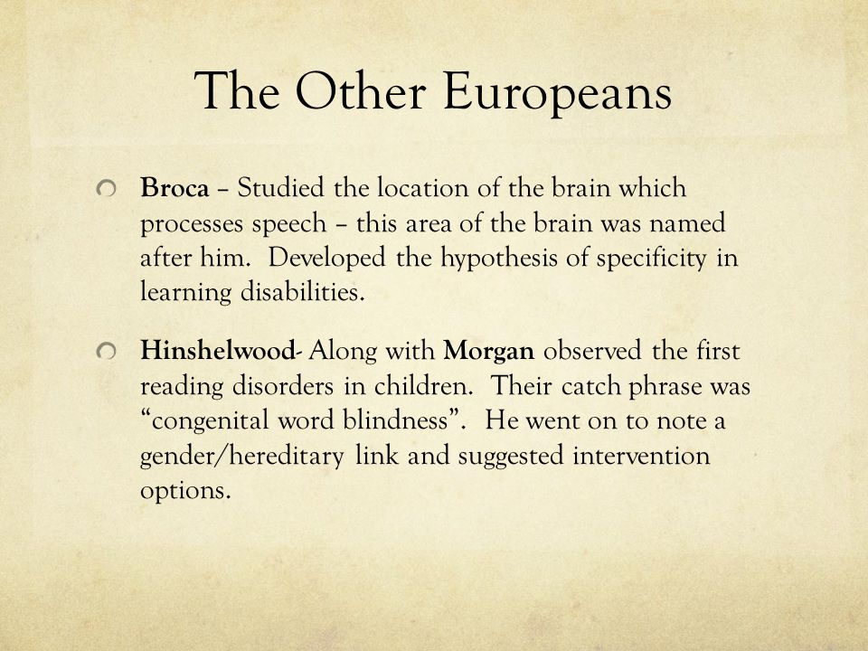 The Other Europeans Broca – Studied the location of the brain which processes speech – this area of the brain was named after him.