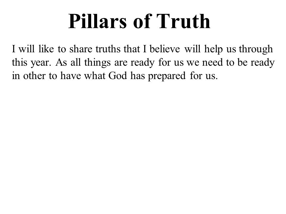 Pillars of Truth I will like to share truths that I believe will help us through this year.