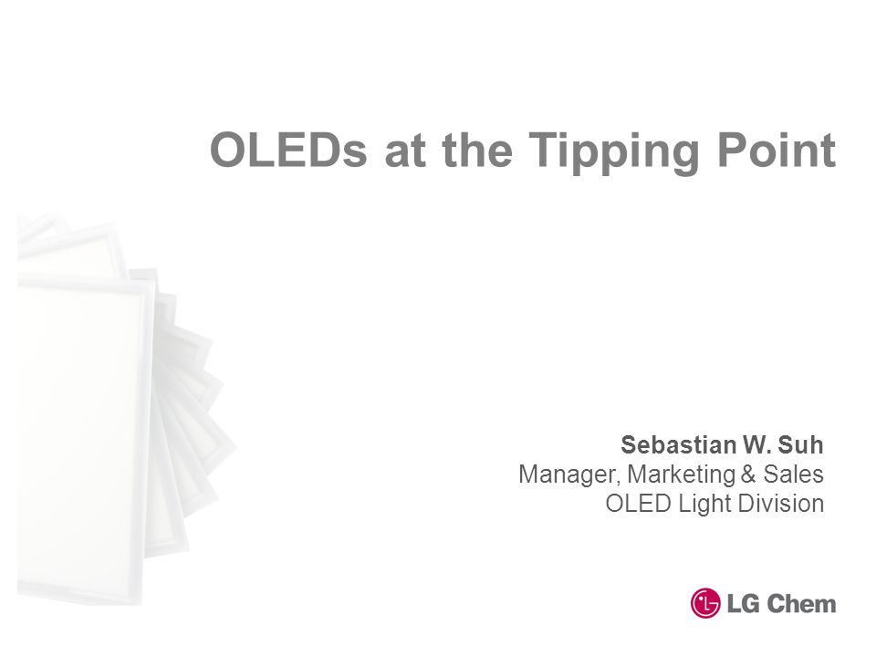 OLEDs at the Tipping Point Sebastian W. Suh Manager, Marketing & Sales OLED Light Division