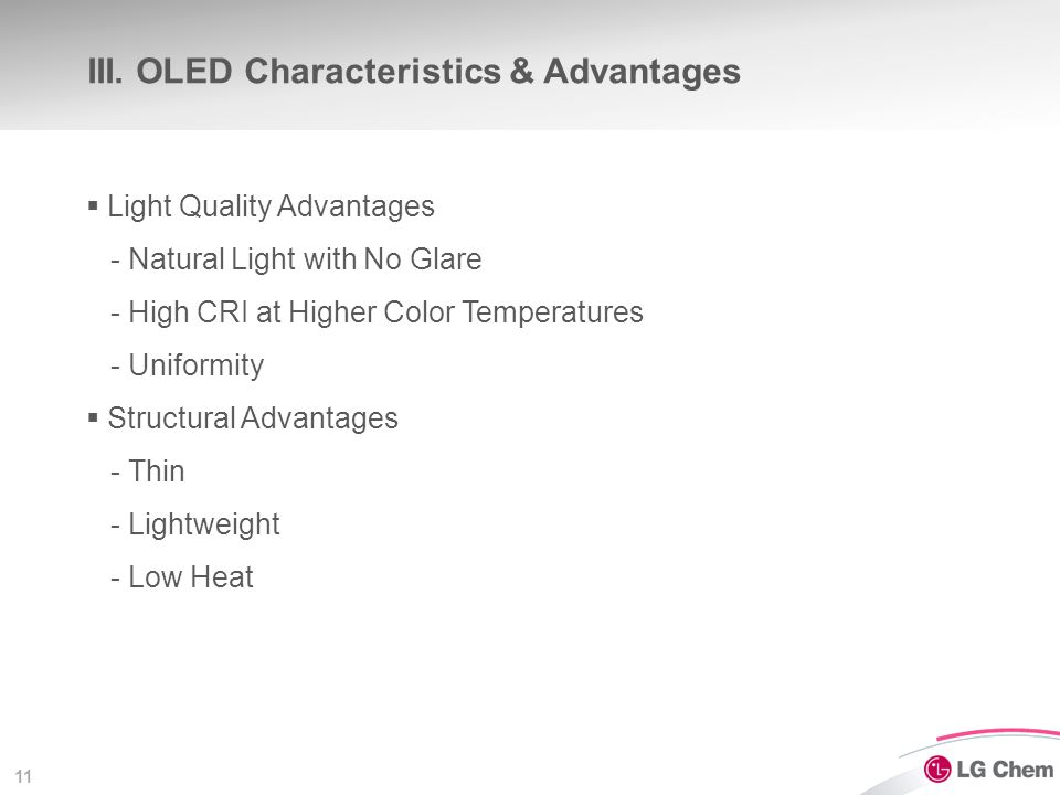 11 III. OLED Characteristics & Advantages  Light Quality Advantages - Natural Light with No Glare - High CRI at Higher Color Temperatures - Uniformit