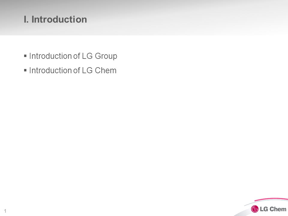 1 I. Introduction  Introduction of LG Group  Introduction of LG Chem