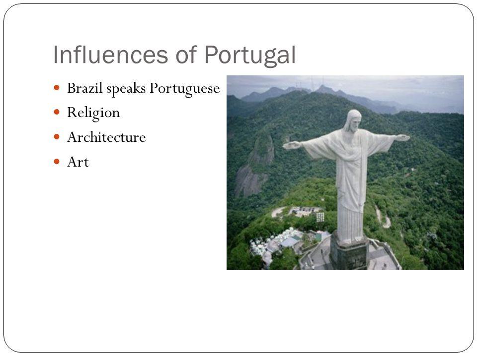 Influences of Portugal Brazil speaks Portuguese Religion Architecture Art