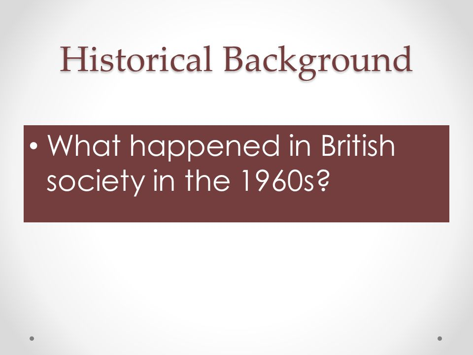 Historical Background What happened in British society in the 1960s?