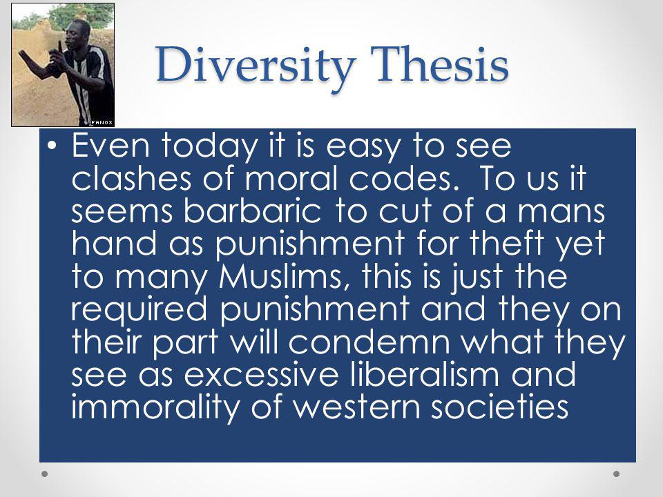 Diversity Thesis Even today it is easy to see clashes of moral codes.