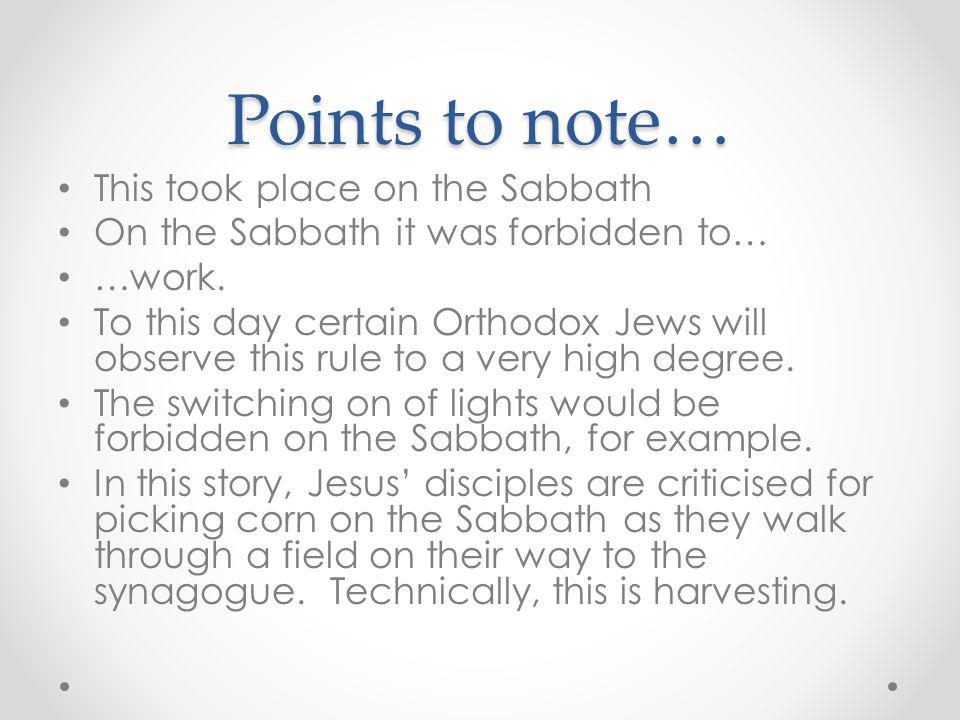 Points to note… This took place on the Sabbath On the Sabbath it was forbidden to… …work.