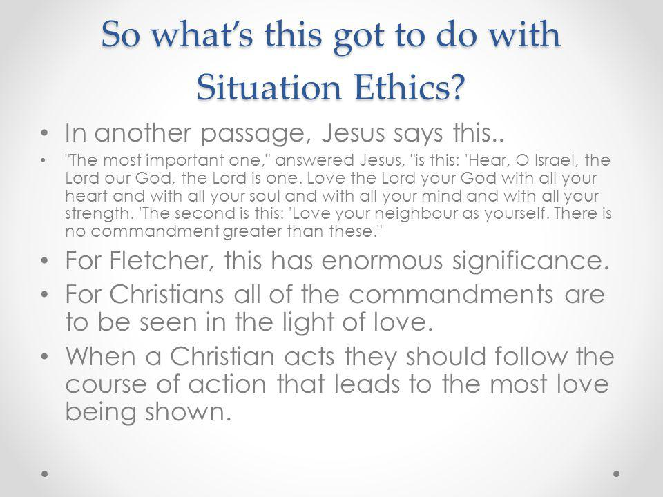 So what's this got to do with Situation Ethics.In another passage, Jesus says this..