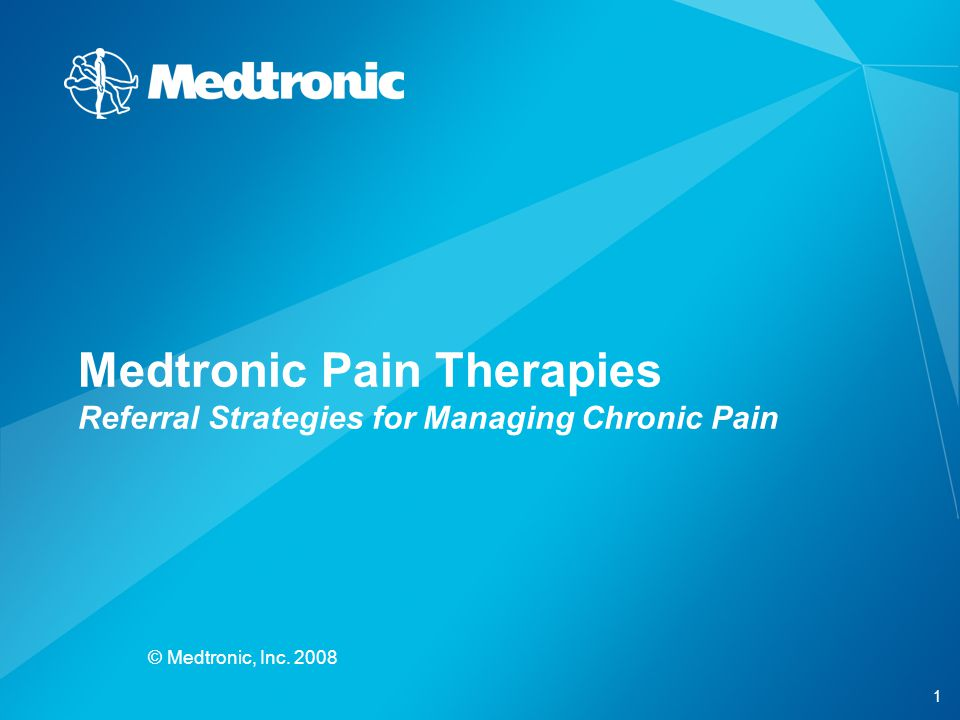 1 © Medtronic, Inc. 2008 Medtronic Pain Therapies Referral Strategies for Managing Chronic Pain