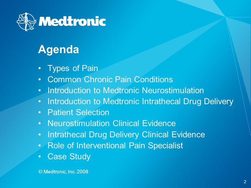 2 © Medtronic, Inc. 2008 Agenda Types of Pain Common Chronic Pain Conditions Introduction to Medtronic Neurostimulation Introduction to Medtronic Intr