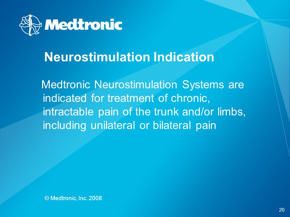20 © Medtronic, Inc. 2008 Neurostimulation Indication Medtronic Neurostimulation Systems are indicated for treatment of chronic, intractable pain of t
