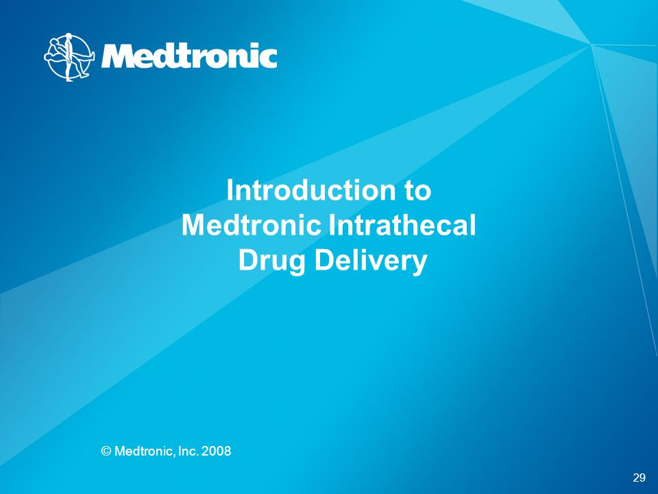 29 © Medtronic, Inc. 2008 Introduction to Medtronic Intrathecal Drug Delivery