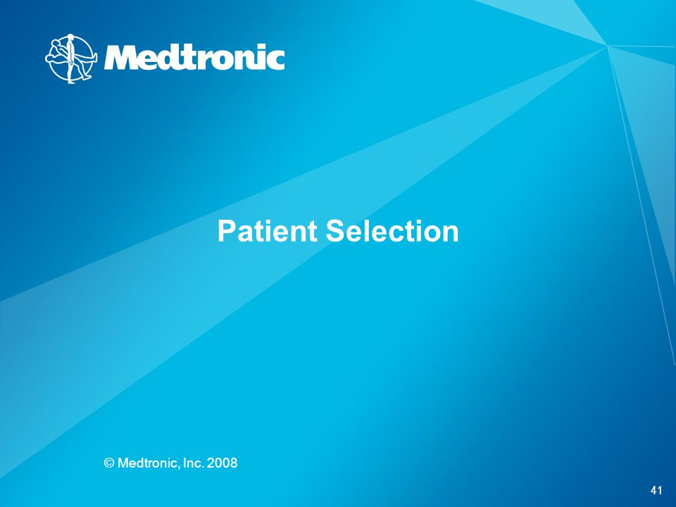 41 © Medtronic, Inc. 2008 Patient Selection