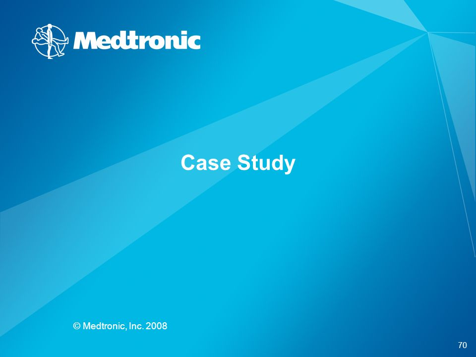 70 © Medtronic, Inc. 2008 Case Study