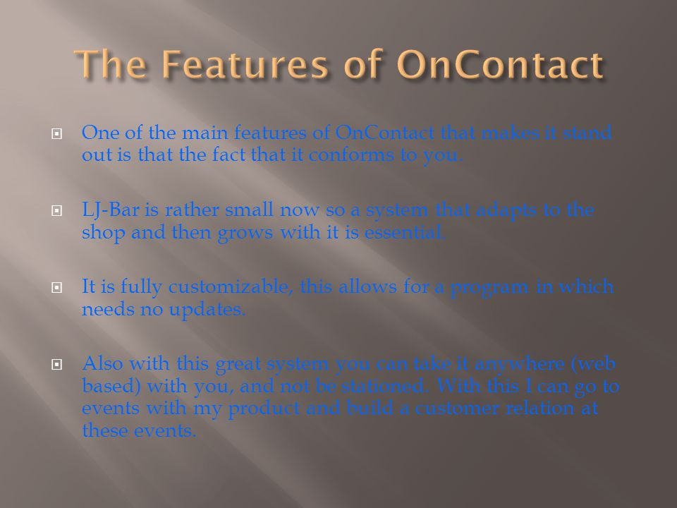  One of the main features of OnContact that makes it stand out is that the fact that it conforms to you.  LJ-Bar is rather small now so a system tha