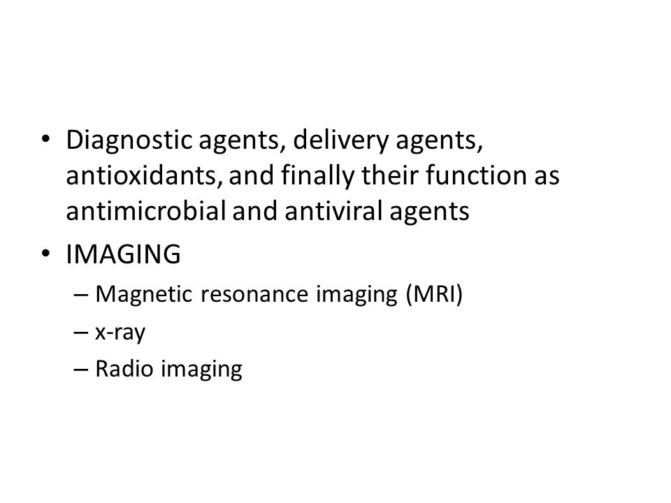 Diagnostic agents, delivery agents, antioxidants, and finally their function as antimicrobial and antiviral agents IMAGING – Magnetic resonance imaging (MRI) – x-ray – Radio imaging