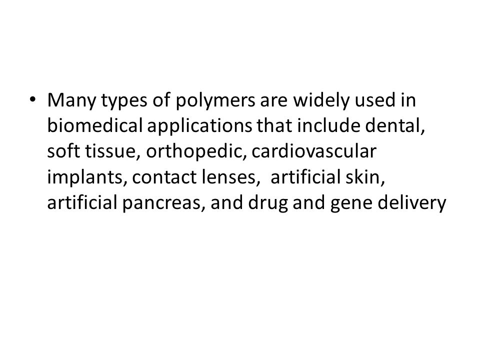 Many types of polymers are widely used in biomedical applications that include dental, soft tissue, orthopedic, cardiovascular implants, contact lenses, artificial skin, artificial pancreas, and drug and gene delivery
