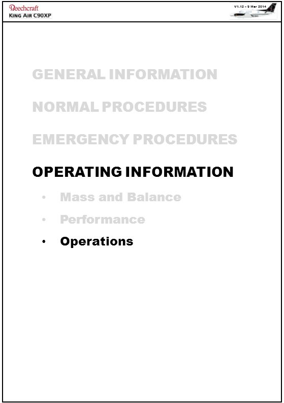 V1.12 – 9 Mar 2014 GENERAL INFORMATION NORMAL PROCEDURES EMERGENCY PROCEDURES OPERATING INFORMATION Mass and Balance Performance Operations