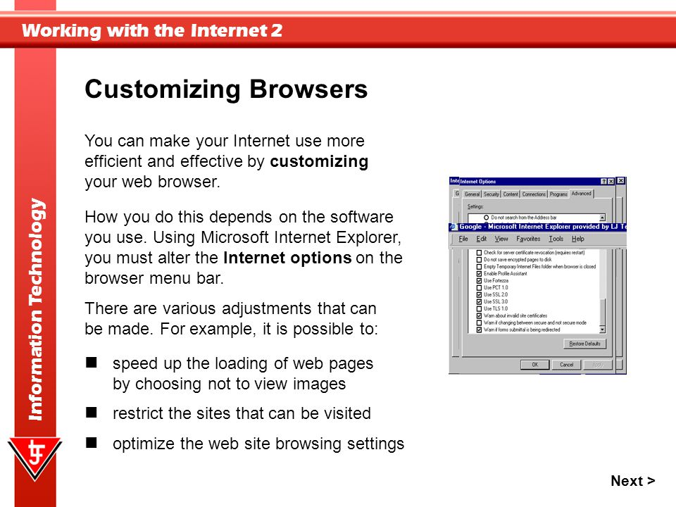 Working with the Internet 2 Information Technology Customizing Browsers How you do this depends on the software you use. Using Microsoft Internet Expl