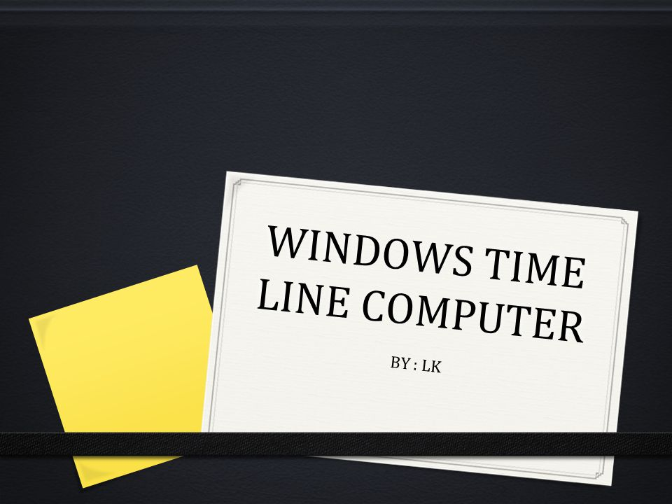 WINDOWS TIME LINE WINDOWS 1.0 WAS MADE IN 20 NOVEMBER 1985 WINDOWS 2.0 WAS MADE IN 9 DECEMBER 1987