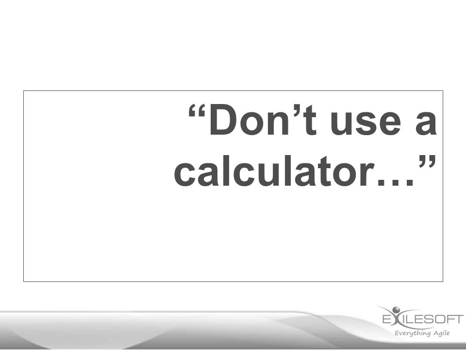 Don't use a calculator…