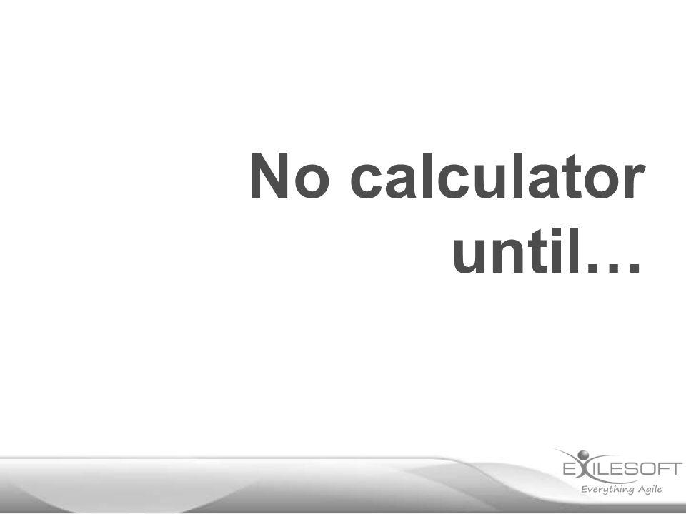 No calculator until…