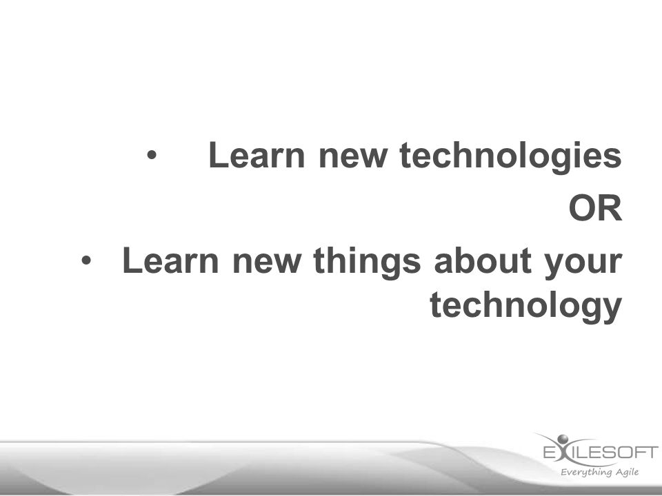 Don't just learn new technologies.