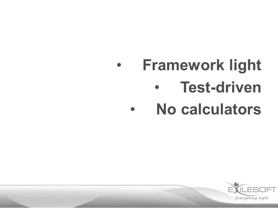 Framework light Test-driven No calculators