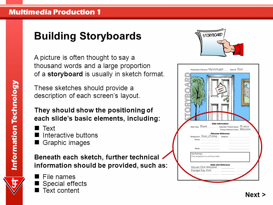 Multimedia Production 1 Information Technology A picture is often thought to say a thousand words and a large proportion of a storyboard is usually in