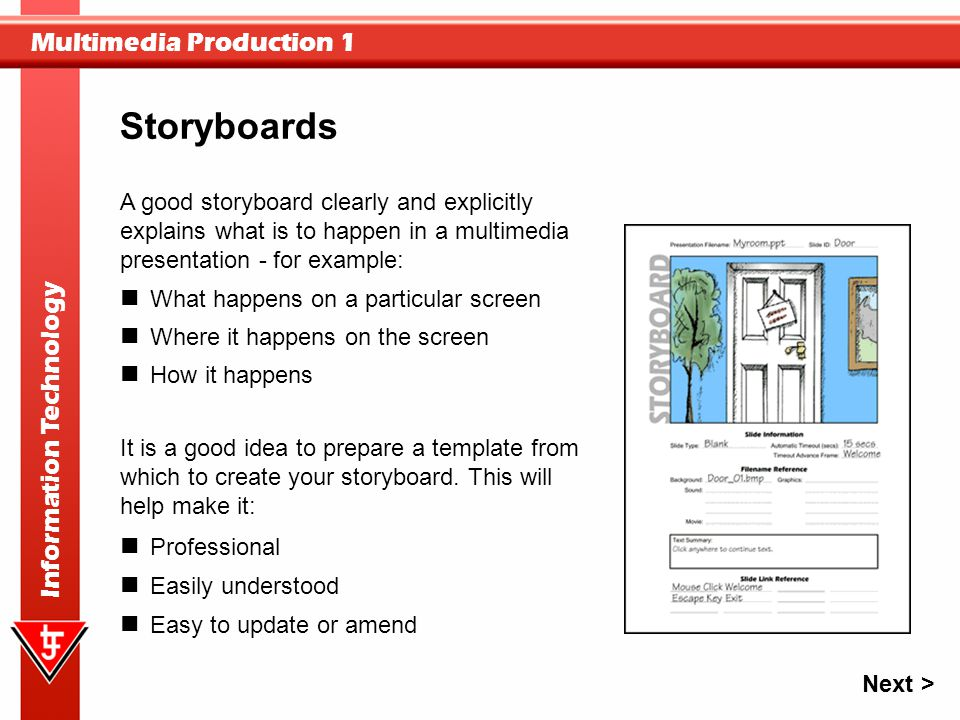Multimedia Production 1 Information Technology A good storyboard clearly and explicitly explains what is to happen in a multimedia presentation - for