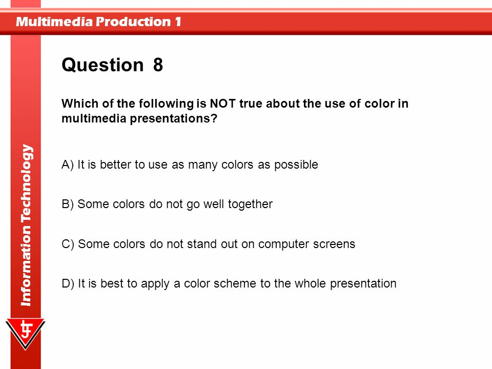 Multimedia Production 1 Information Technology 8 A) It is better to use as many colors as possible B) Some colors do not go well together C) Some colo