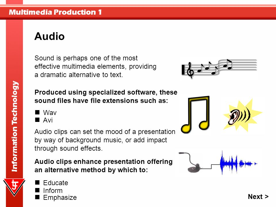 Multimedia Production 1 Information Technology Sound is perhaps one of the most effective multimedia elements, providing a dramatic alternative to tex