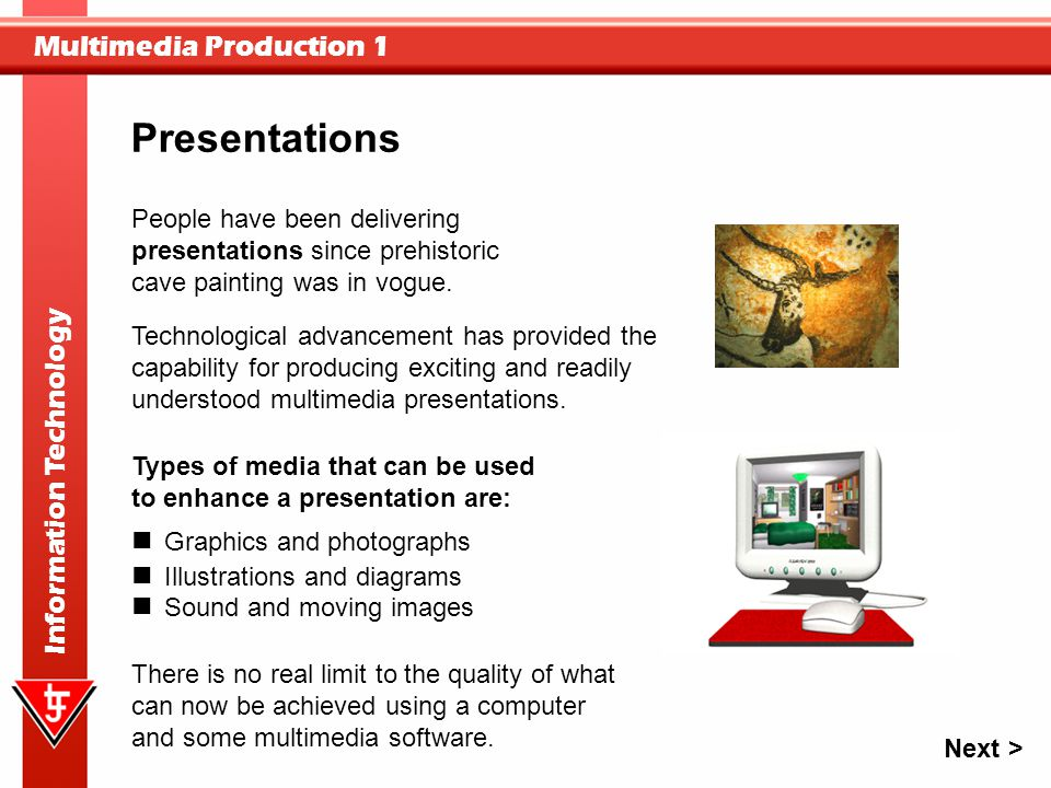 Multimedia Production 1 Information Technology People have been delivering presentations since prehistoric cave painting was in vogue. Technological a