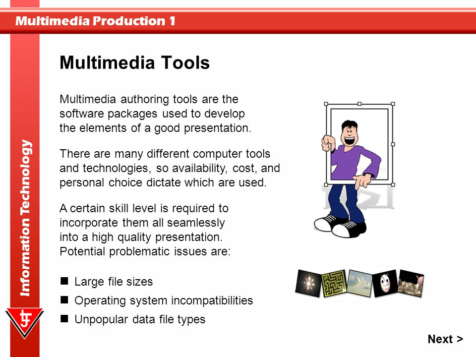Multimedia Production 1 Information Technology Multimedia Tools There are many different computer tools and technologies, so availability, cost, and p