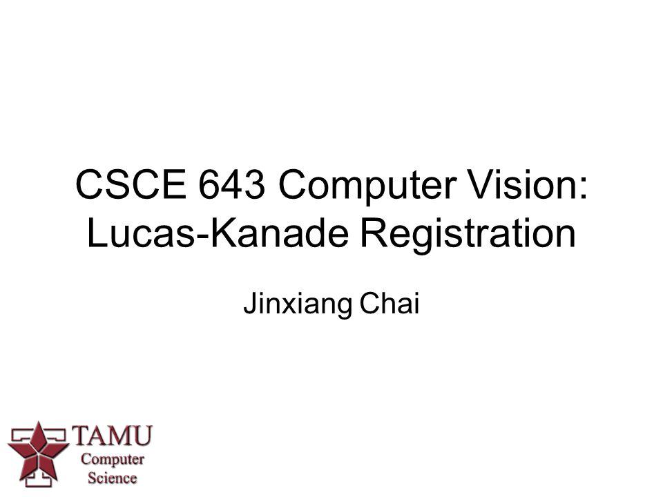 CSCE 643 Computer Vision: Lucas-Kanade Registration Jinxiang Chai