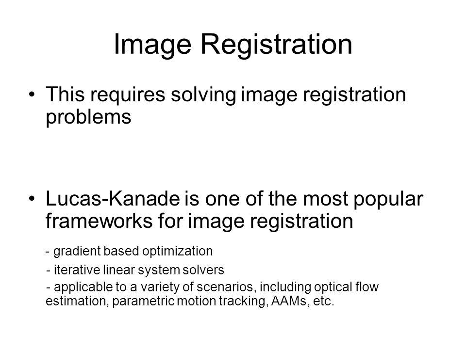 Image Registration This requires solving image registration problems Lucas-Kanade is one of the most popular frameworks for image registration - gradi