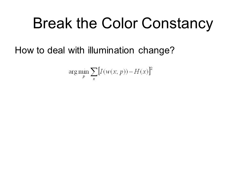 Break the Color Constancy How to deal with illumination change?