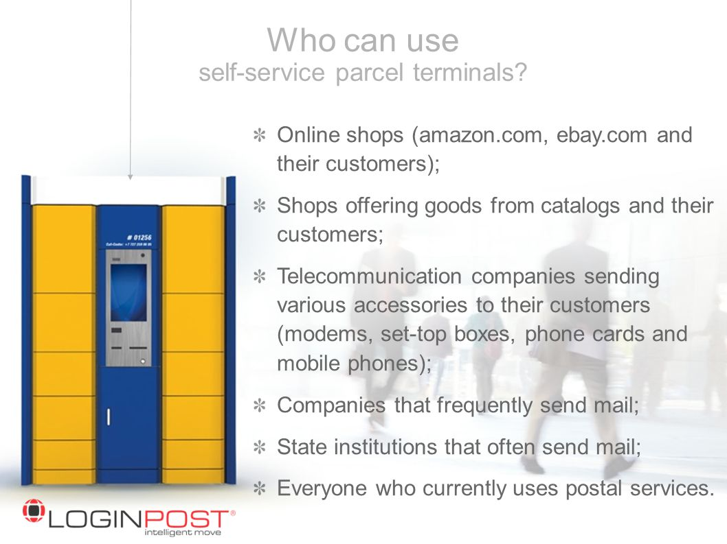 Who can use self-service parcel terminals? Online shops (amazon.com, ebay.com and their customers); Shops offering goods from catalogs and their custo
