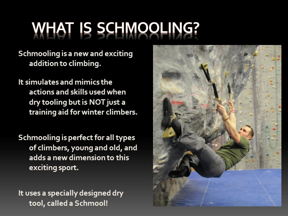 Schmooling is a new and exciting addition to climbing.