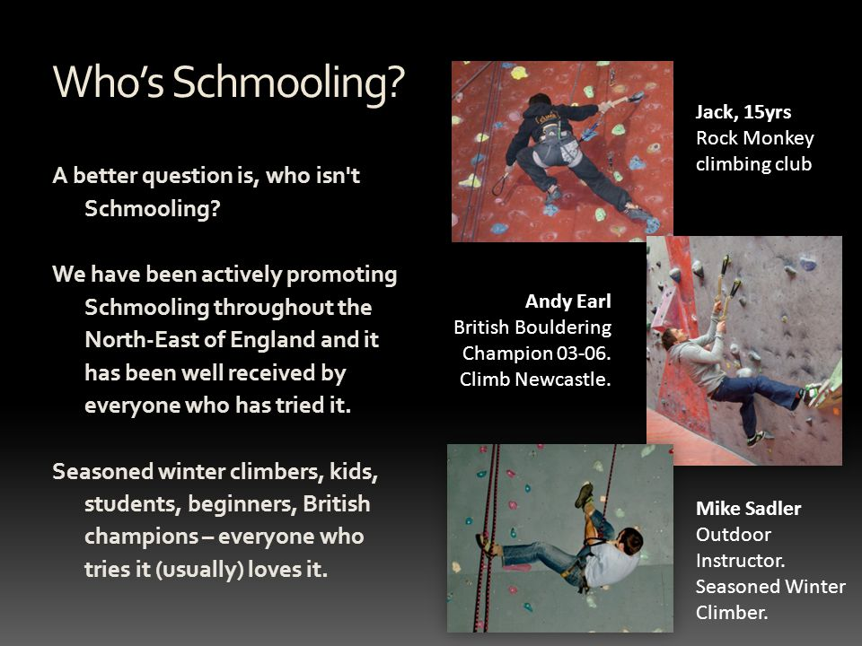 Schmooling Supporting Climbing We're keen to emphasis that Schmooling is more than just a training aid for Winter climbing.