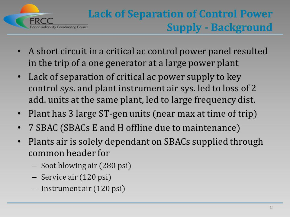 9 Short circuit in critical ac control panel for Unit A, led to control voltage drop on the Furnace Supervisory Safeguard System (FSSS) PLCs and SBACs A, B, and C Both primary and backup FSSS PLCs lost (due to voltage drop) and led Unit A tripping on normal reverse power operation – Investigation indicated that the short circuit originated from the FSSS racks 2 and 3 electrical circuits.