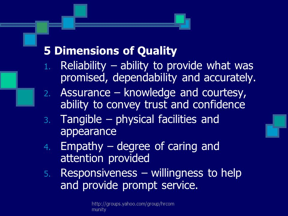 http://groups.yahoo.com/group/hrcom munity 5 Dimensions of Quality 1. Reliability – ability to provide what was promised, dependability and accurately