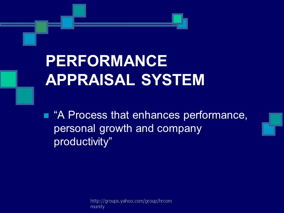 "http://groups.yahoo.com/group/hrcom munity PERFORMANCE APPRAISAL SYSTEM ""A Process that enhances performance, personal growth and company productivity"