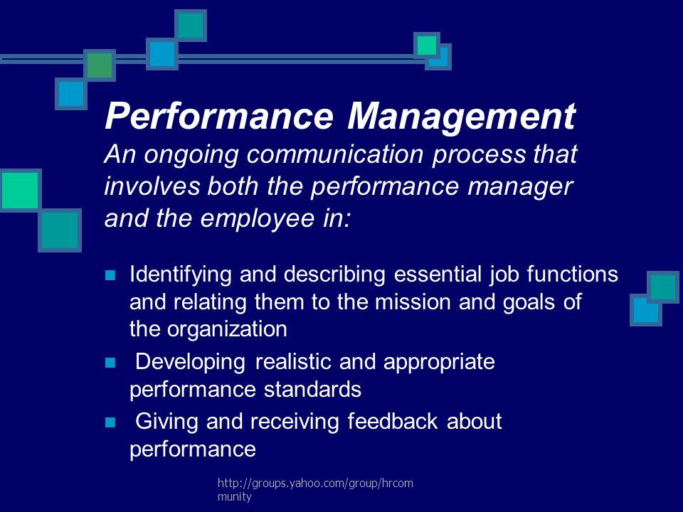 http://groups.yahoo.com/group/hrcom munity Performance Management An ongoing communication process that involves both the performance manager and the