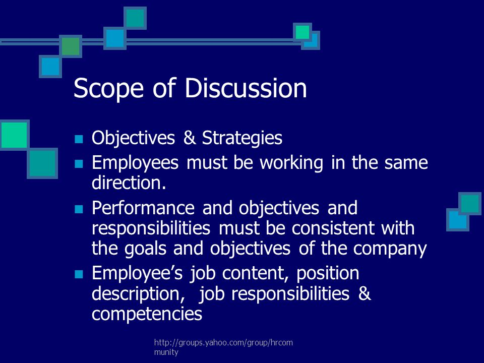 http://groups.yahoo.com/group/hrcom munity Scope of Discussion Objectives & Strategies Employees must be working in the same direction. Performance an