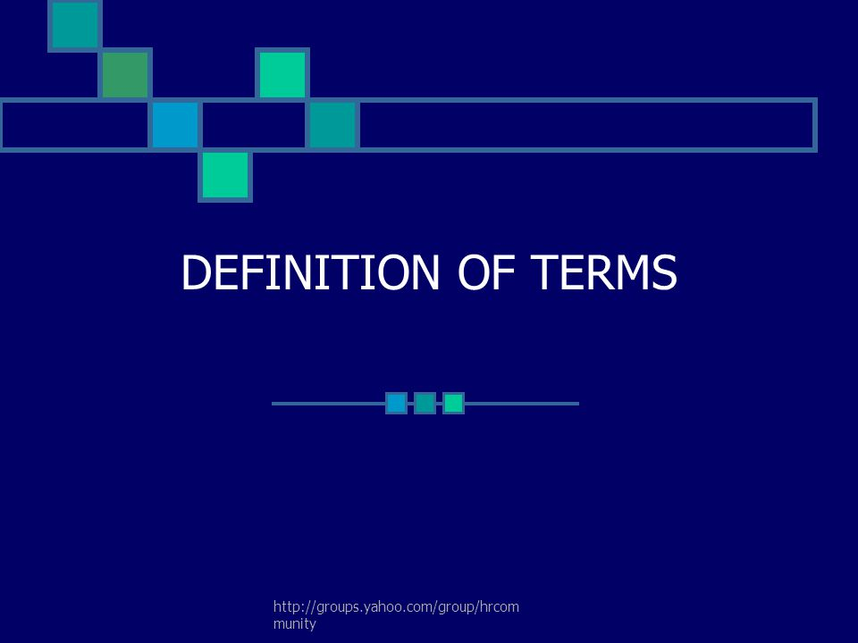 http://groups.yahoo.com/group/hrcom munity DEFINITION OF TERMS